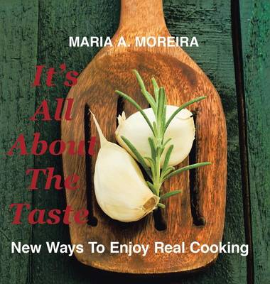 It's All about the Taste: New Ways to Enjoy Real Cooking (Hardback)