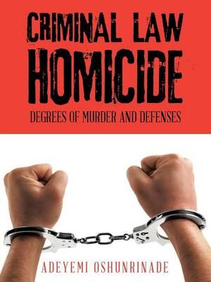 Criminal Law Homicide: Degrees of Murder and Defenses (Paperback)