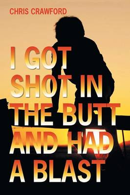 I Got Shot in the Butt and Had a Blast (Paperback)