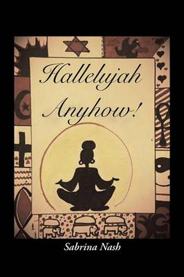 Hallelujah Anyhow!: For Every Stage of Life (Paperback)