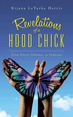Revelations of a Hood Chick: From Ghetto Fabulous to Fabulous (Paperback)