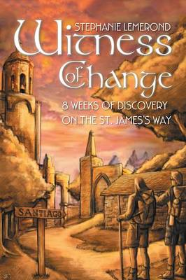 Witness of Change: 8 Weeks of Discovery on the St. James's Way (Paperback)