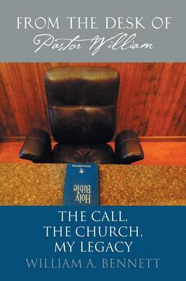 From the Desk of Pastor William: The Call, the Church, My Legacy (Paperback)