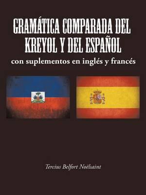 Gramatica Comparada del Kreyol y del Espanol: Con Suplementos En Ingles y Frances (Paperback)