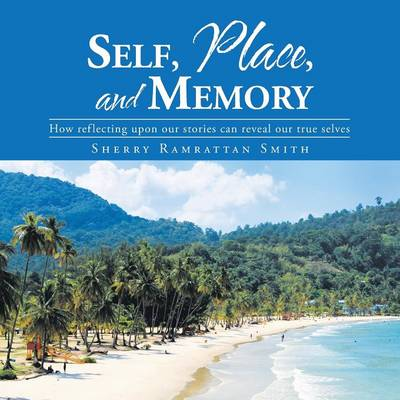 Self, Place, and Memory: How Reflecting Upon Our Stories Can Reveal Our True Selves (Paperback)
