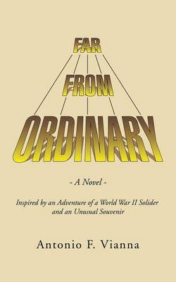Far from Ordinary: A Novel - Inspired by an Adventure of a World War II Solider and an Unusual Souvenir (Paperback)
