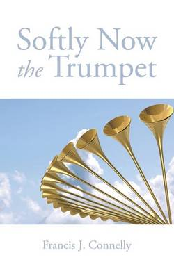 Softly Now the Trumpet (Paperback)