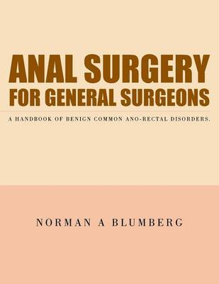Anal Surgery for General Surgeons: A Handbook of Benign Common Ano-Rectal Disorders. (Paperback)