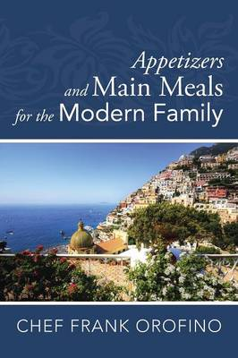 Appetizers and Main Meals for the Modern Family (Paperback)