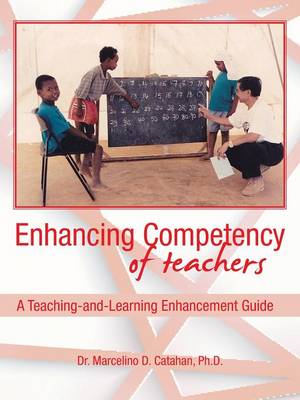 Enhancing Competency of Teachers: A Teaching-And-Learning Enhancement Guide (Paperback)