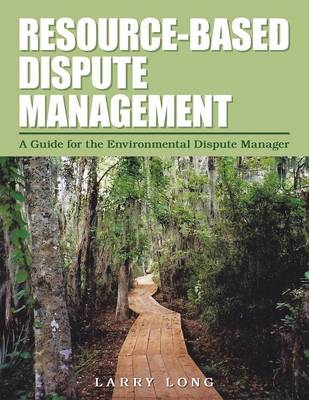 Resource-Based Dispute Management: A Guide for the Environmental Dispute Manager (Paperback)