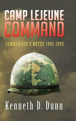 Camp Lejeune Command: Commander's Notes 1992-1995 (Hardback)