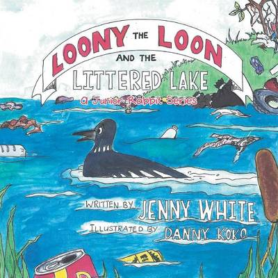Loony the Loon and the Littered Lake: A Junior Rabbit Series (Paperback)
