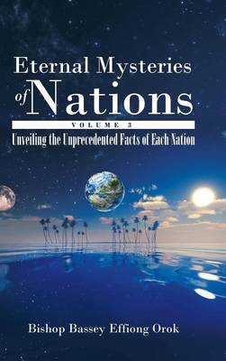 Eternal Mysteries of Nations Volume 3: Unveiling the Unprecedented Facts of Each Nation (Hardback)