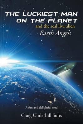 The Luckiest Man on the Planet: And the Real Live Alien Earth Angels (Paperback)