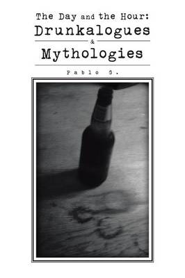 The Day and the Hour: Drunkalogues & Mythologies (Paperback)