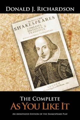 The Complete as You Like It: An Annotated Edition of the Shakespeare Play (Paperback)