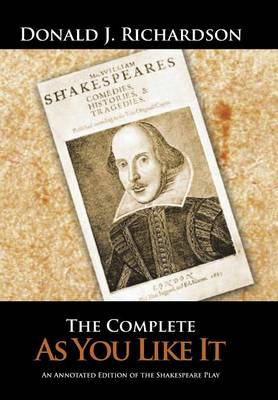 The Complete as You Like It: An Annotated Edition of the Shakespeare Play (Hardback)