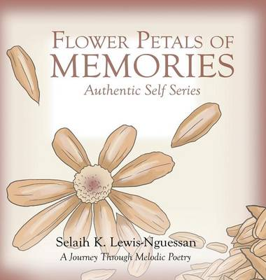 Flower Petals of Memories: Authentic Self Series (Hardback)