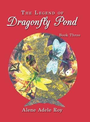 The Legend Of Dragonfly Pond: Book Three (Hardback)