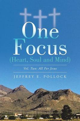 One Focus (Heart, Soul and Mind): Vol. Two: All for Jesus (Paperback)