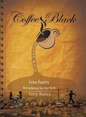 Coffee Black Spoken Word: Love Poetry Stimulation for the Soul (Hardback)