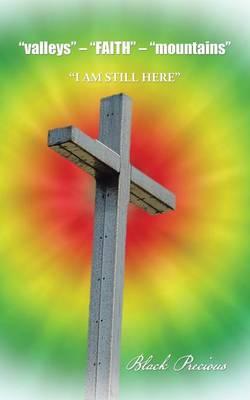 Valleys - Faith - Mountains: I Am Still Here (Paperback)