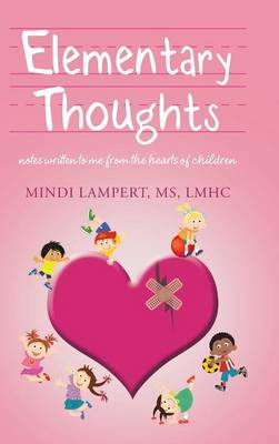 Elementary Thoughts: Notes Written to Me from the Hearts of Children (Hardback)