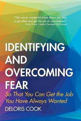Identifying and Overcoming Fear: So That You Can Get the Job You Have Always Wanted (Paperback)