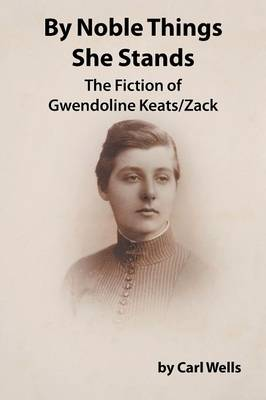 By Noble Things She Stands: The Fiction of Gwendoline Keats/Zack (Paperback)
