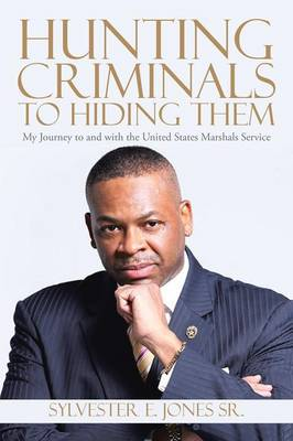 Hunting Criminals to Hiding Them: My Journey to and with the United States Marshals Service (Paperback)