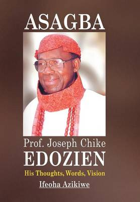 Asagba: Prof. Joseph Chike Edozien His Thoughts, Words, Vision (Hardback)