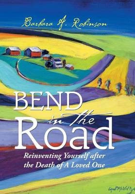 Bend in the Road: Reinventing Yourself After the Death of a Loved One (Hardback)
