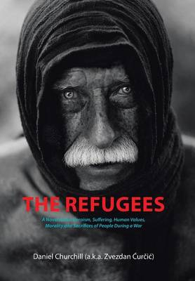 The Refugees: A Novel about Heroism, Suffering, Human Values, Morality and Sacrifices of People During a War (Hardback)