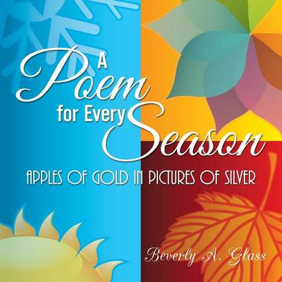 A Poem for Every Season: Apples of Gold in Pictures of Silver (Paperback)