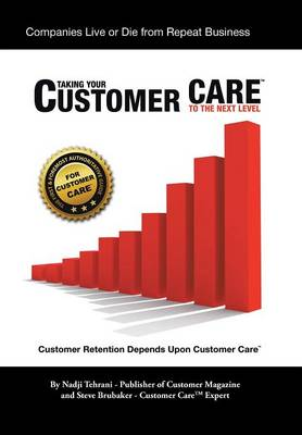 Taking Your Customer Care to the Next Level: Customer Retention Depends Upon Customer Care (Hardback)