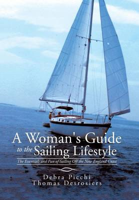 A Woman's Guide to the Sailing Lifestyle: The Essentials and Fun of Sailing Off the New England Coast (Hardback)