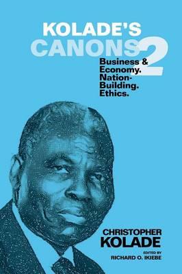 Kolade's Canons 2: Business & Economy. Nation-Building. Ethics. (Paperback)