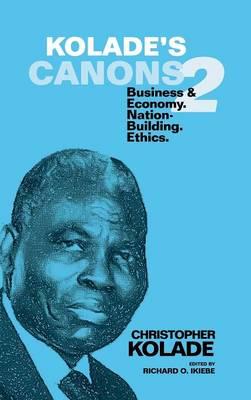Kolade's Canons 2: Business & Economy. Nation-Building. Ethics. (Hardback)
