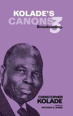 Kolade's Canons 3: Broadcasting. (Hardback)
