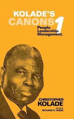 Kolade's Canons 1: People. Leadership. Management. (Hardback)