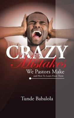 Crazy Mistakes We Pastors Make and How to Learn from Them (Paperback)
