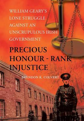 Precious Honour - Rank Injustice: William Geary's Lone Struggle Against an Unscrupulous Irish Government (Hardback)