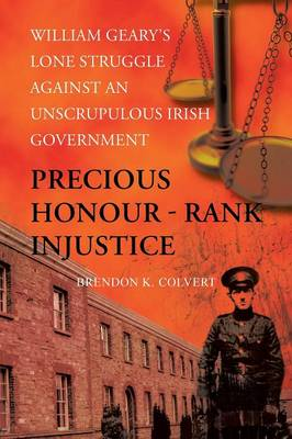 Precious Honour - Rank Injustice: William Geary's Lone Struggle Against an Unscrupulous Irish Government (Paperback)