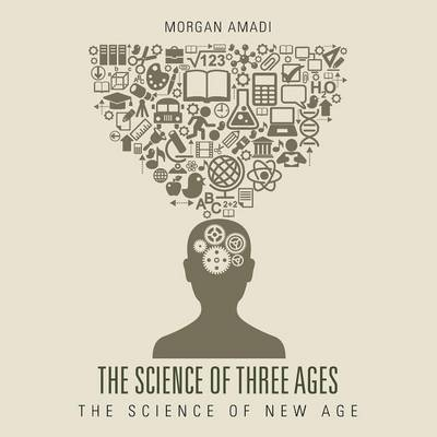 The Science of Three Ages: The Science of New Age (Paperback)