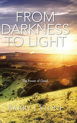 From Darkness to Light: The Power of Good (Hardback)