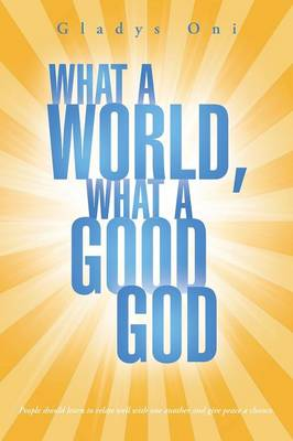 What a World, What a Good God (Paperback)