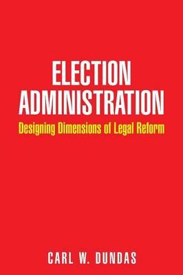 Election Administration: Designing Dimensions of Legal Reform (Paperback)