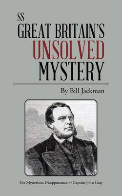 SS Great Britain's Unsolved Mystery: The Mysterious Disappearance of Captain John Gray (Paperback)