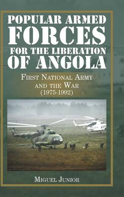 Popular Armed Forces for the Liberation of Angola: First National Army and the War (1975-1992) (Hardback)